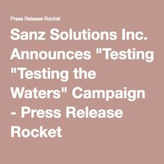 "Sanz Solutions Inc. Announces ""Testing the Waters"" Campaign - Press Release Rocket Press Release, Water, Gripe Water, Aqua"