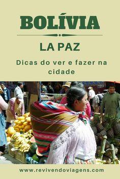 Dicas do que ver, o que fazer e onde ficar em La Paz, capital da Bolívia. América do Sul.