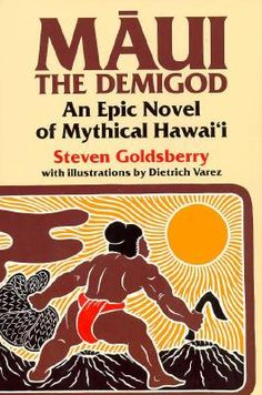 Maui the Demigod: An Epic Novel of Mythical Hawaii