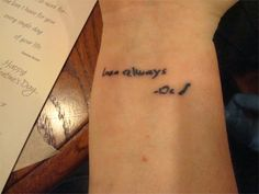 """Love the idea behind this. Tattoo in parent's handwriting... """"Love Always. - Dad"""""""