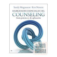Habilidades esenciales del counseling : guía práctica y de aplicación / Sandy Magnuson, Ken Norem
