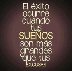 El Éxito ocurre cuando tus suenos son más grandes que tus excusas.