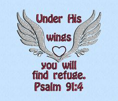 Psalm 91:4 Under His wings you will find refuge  - machine embroidery design by lynellen, $2.00 Psalm 91 4, Psalms, Under His Wings, Bazaar Ideas, Church Banners, Scripture Verses, Janome, Machine Embroidery Designs, First Love