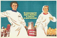 """""""In the per capita production of meat, milk and butter, we will catch up with America!""""  Kokorekin, A. A., 1957, USSR"""