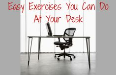 Easy Exercises You Can DoAt Your Desk