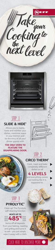 The stylish and innovative Slide&Hide® oven from NEFF, allows you to maximise your kitchen space and  your free time too. With CircoTherm® you can cook four dishes on four different levels with no intermingling of flavours.  The unique oven now also features Pyrolytic self-cleaning function, so baking, roasting and grilling residues can be cleaned up quickly.   Discover how the NEFF range of appliances can free up your time in the kitchen.