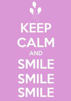 Keep calm and SMILE SMILE SMILE!