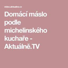 Domácí máslo podle michelinského kuchaře - Aktuálně.TV