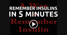Remember Insulins in Five Minutes --- Have you ever wondered how your classmates were able to memorize insulins so easily? Here is one trick to learn insulins and never forget it again. Now you can be that confident classmate! ---