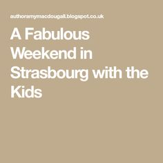 A Fabulous Weekend in Strasbourg with the Kids