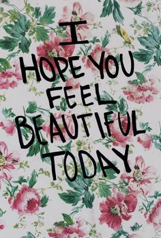 I hope YOU feel beautiful today, because you ARE beautiful. Great Quotes, Quotes To Live By, Me Quotes, Inspirational Quotes, Today Quotes, Beauty Quotes, Morning Quotes, Famous Quotes, People Quotes