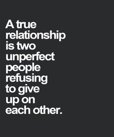 """Love Quotes To Remind You To Stay Together — Even When Times Get Really, Really Tough """"A true relationship is two unperfect people refusing to give up on each other.""""""""A true relationship is two unperfect people refusing to give up on each other. Life Quotes Love, Love Quotes For Her, Inspirational Quotes About Love, Best Love Quotes, Crush Quotes, Quotes For Him, Be Yourself Quotes, Favorite Quotes, Couple Quotes"""