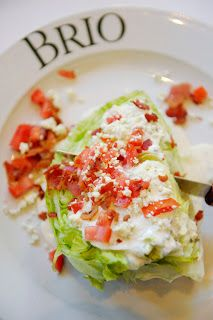I love the Bistecca Insalata which is a wedge salad at Brio.  It's crisp and fresh with just the right amount of gorgonzola and a creamy parmesan dressing.