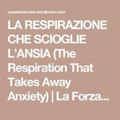 LA RESPIRAZIONE CHE SCIOGLIE L'ANSIA (The Respiration That Takes Away Anxiety) | La ForzaDellaNatura's Blog