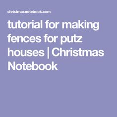 tutorial for making fence posts for putz houses Diy Christmas Village, Christmas Home, Christmas Ornament, Putz Houses, Village Houses, Modern Fence, Easter Projects, Glitter Houses, Holy Night