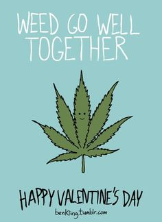 Weed Go Well Together❤️ Have to remember this for my man and my bff this valentines day! Cannabis, Medical Marijuana, Marijuana Funny, Wizz Khalifa, Weed Quotes, Stoner Quotes, Stoner Art, Weed Humor, Weed Puns