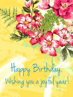 Send Free Happy Birthday Cards to Loved Ones on Birthday & Greeting Cards by Davia. It's free, and you also can use your own customized birthday calendar and birthday reminders. Birthday Wishes Girl, Happy Birthday Flower, Happy Birthday Friend, Birthday Blessings, Happy Birthday Pictures, Birthday Wishes Cards, Happy Birthday Messages, Birthday Love, Happy Birthday Greetings