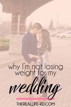 The wedding is about marriage, not about your body. I'm standing up against the wedding and diet industry and refusing to lose weight for my wedding.