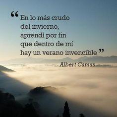 En lo más crudo del invierno, aprendí por fin que dentro de mí hay un verano invencible. Albert Camus