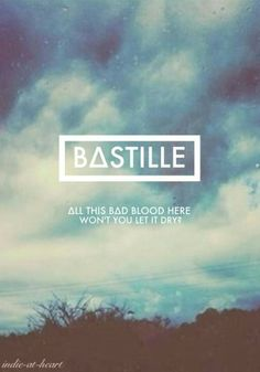 "Bad Blood - Bastille  ""If we're only ever looking back we will drive ourselves insane, as the friendship goes resentment grows we will walk our different ways."""