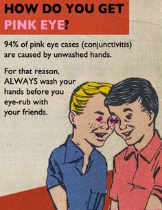 Don't rub eyes with your friends!