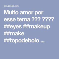 Muito amor por esse tema 😍😍😍 💗💗💗💗 ##eyes ##makeup ##make ##topodebolo ...