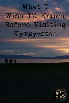 Learning Russian would have helped, but sleeping in a yurt was amazing. Here are some things I wish I'd known or done before visiting Kyrgyzstan.