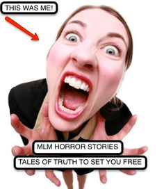 MLM HORROR STORIES - I'm revealing my true stories that everyone in MLM has, but no one wants to talk about!!!  http://whoistracireuter.com/mlm-horror-stories-tales-truth-set-free-desperation-downline-builder