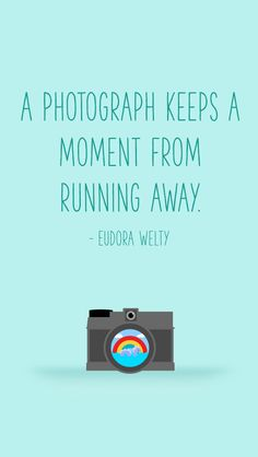 """""""A photograph keeps a moment from running away."""" ~ Eudora Welty   Download this Wallpaper for any size screen at http://photojojo.com/quotes yay!"""