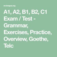 A1, A2, B1, B2, C1 Exam / Test - Grammar, Exercises, Practice, Overview, Goethe, Telc English Test, English Class, Deutsch A2, Grammar Exercises, German Grammar, German Language Learning, Practice Exam, Learn German, Education