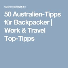 50 Australien-Tipps für Backpacker | Work & Travel Top-Tipps