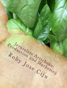FREE TODAY    Jerusalem Artichoke: Production and Marketing - Kindle edition by Roby Jose Ciju. Professional & Technical Kindle eBooks @ Amazon.com.