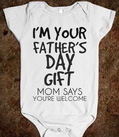 Im your Fathers Day gift, mom says youre welcome infant bodysuit is straight and to the point dont you think? This can make a great Fathers Day gift/present for a dads first Fathers Day, a great pregnancy announcement for that daddy to be, or to celebrate a new baby who loves their daddy. No matter what your occasion this infant bodysuit is sure to make that daddy and me moment memorable. Dont see what you want? Want a different variation on something you see? Send me a message! Making c...