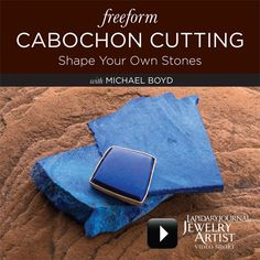 Freeform Cabochon Cutting: Shape Your Own Stones with Michael Boyd