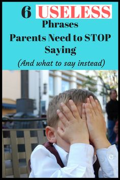 Parents: How to talk to kids!  Tired of your kids not listening? Stop saying these useless phrases!