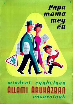 Dad, Mom and we - we buy everything at one place, in the State Store Macskássy Gyula 1960 Vintage Posters, Modern Posters, Retro Posters, Movie Posters, Old Ads, Illustrations And Posters, Green Backgrounds, Vintage Advertisements, Illustrators