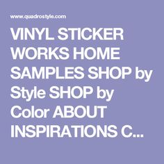 VINYL STICKER WORKS   HOME SAMPLES SHOP by Style SHOP by Color ABOUT INSPIRATIONS CONTACT TOOLS FAQ  ENJOY free shippingwhen you spend $99.00 or more - Enter code FREESHIP99 at the checkout Wall & Floor Stickers that look like real tile. Make over your kitchen backsplash, bathroom, floors & more!     sign up to our newsletterto receive great deals & decorating tips.  Visit our Real Homes Gallery  CONTACT US CARE & MAINTENANCE MORE INFO WE'RE HERE TO HELP info@quadrostyle.com YOUR ORDER…
