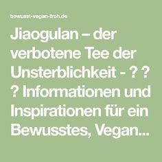 Jiaogulan – der verbotene Tee der Unsterblichkeit - ☼ ✿ ☺ Informationen und Inspirationen für ein Bewusstes, Veganes und (F)rohes Leben ☺ ✿ ☼