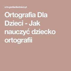Ortografia Dla Dzieci - Jak nauczyć dziecko ortografii Education, Therapy, Kids, Teaching, Educational Illustrations, Learning, Onderwijs