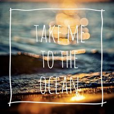 take me to the ocean #summer #quotes +++For more quotes like this, visit www.quotesarelife.com