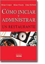Título: Cómo iniciar y administrar un restaurante / Autor: Cooper, Brian / Ubicación: FCCTP – Gastronomía – Tercer piso / Código: G 658.15937 C76