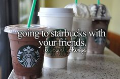 Going to Starbucks with your friends. #justgirlythings