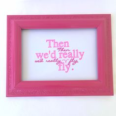 """The Lover's Roadmap --- 5"""" x 7"""" Framed Quote --- """"Then we'd really fly."""""""