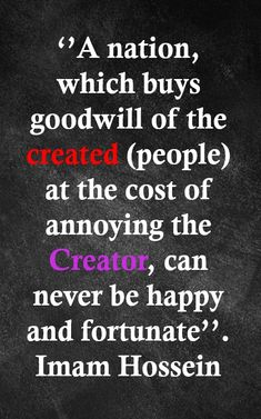 The Imam Hussein's beautiful quote of the goodwill leads to happiness. The Goodwill, Holy Quran, Gods Love, Forgiveness, The Creator, Happiness, Peace, Happy, Quotes