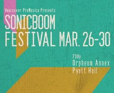 Sonic Boom Music Festival 2014 begins Wed, 26 Mar 2014 in #Vancouver at Orpheum Annex Music, Festival
