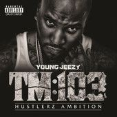TM:103 Hustlerz Ambition (Deluxe Version) – Young Jeezy - Atlanta-based Young Jeezy originally planned on having a background role in the music industry — as a businessman, not as a rapper.