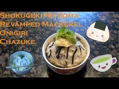 Shokugeki No Soma:[鮭魚飯團茶泡飯] Revamped Mackerel Onigiri hazuke