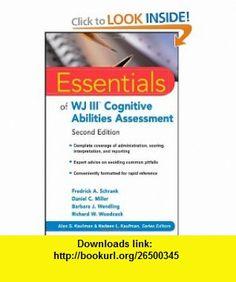 Essentials of WJ III Cognitive Abilities Assessment (Essentials of Psychological Assessment) (9780470566640) Fredrick A. Schrank, Daniel C. Miller, Barbara J. Wendling, Richard W. Woodcock , ISBN-10: 0470566647  , ISBN-13: 978-0470566640 ,  , tutorials , pdf , ebook , torrent , downloads , rapidshare , filesonic , hotfile , megaupload , fileserve