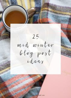 25 Mid Winter Blog Post Ideas | The Blog Market