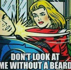 Well, ok then...beard it is, ma'am.
